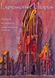 cover of Expressionist Utopias: Paradise, Metropolis, Architectural Fantasy (Weimar & Now: German Cultural Criticism)