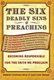 img - for The Six Deadly Sins of Preaching: Becoming Responsible for the Faith We Proclaim by Lucy Lind Hogan, Robert Reid (2012) Paperback book / textbook / text book