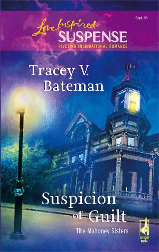 Suspicion of Guilt (The Mahoney Sisters, Book 2) (Steeple Hill Love Inspired Suspense #6), Bateman,Tracey V.