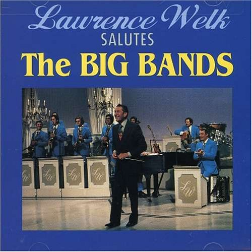Lawrence Welk Salutes the Big Bands by Lawrence Welk