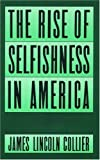 The Rise of Selfishness in America (0195052773) by Collier, James Lincoln