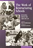 The Work of Restructuring Schools: Building from the Ground Up (Series on School Reform)