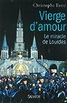 Vierge d'amour le miracle de Lourdes