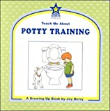 Teach Me About Potty Training: A Growing Up Book (Teach Me About, 32)