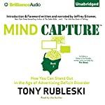 Mind Capture (Book 2): How You Can Stand Out in the Age of Advertising Deficit Disorder | Tony Rubleski