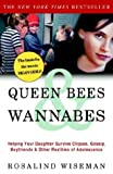 Queen Bees and Wannabes: Helping Your Daughter Survive Cliques, Gossip, Boyfriends, and Other Realities of Adolescence (1400047927) by Rosalind Wiseman
