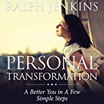 Personal Transformation: A Better You in a Few Simple Steps | Ralph Jenkins