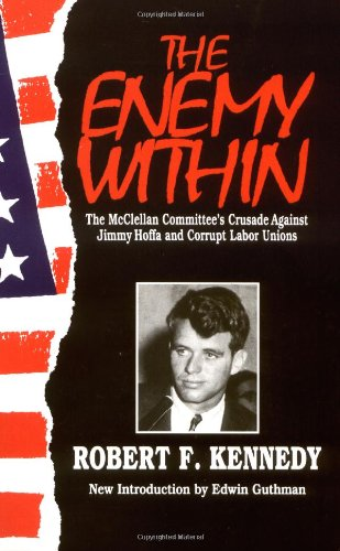 The Enemy Within: The Mcclellan Committee's Crusade Against Jimmy Hoffa And Corrupt Labor Unions