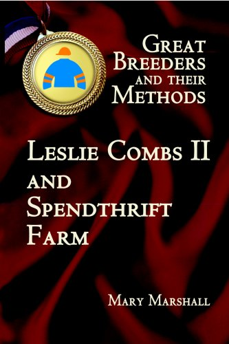 Great Breeders and Their Methods: Leslie Combs II and Spendthrift Farm, Mary Marshall