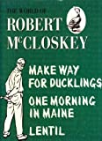 The World of Robert McCloskey;Make way for ducklings,Lentil,One morning in Maine (0760711518) by McCloskey, Robert