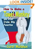 How to Make a Towel Monkey and other Cruise Ship Favorites