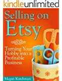 Selling on Etsy: Turning Your Hobby Into a Profitable Business