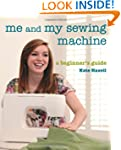 Me and My Sewing Machine: A Beginner'...