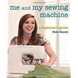 Me and My Sewing Machine: A Beginner's Guideby Kate Haxell