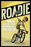 Roadie: The Misunderstood World of a Bike Racer (1934030171) by Smith, Jamie
