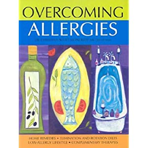 Overcoming Allergies: Home Remedies * Elimination and Rotation Diets * Complementary Therapies