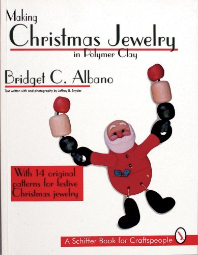 Making Christmas Jewelry in Polymer Clay: With 14 Original Patterns for Festive Christmas Jewelry (A Schiffer Book for Craftspeople)