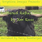 Scattered Reflections: Life Mirrored Through Rhyme, Verse and Form Hörbuch von Jim Ross Gesprochen von: Terry Bamberger