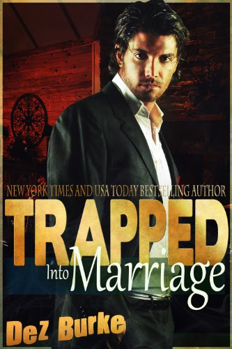 Trapped Into Marriage by Dez Burke