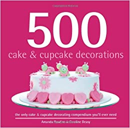 Cake And Cupcake Decorating Books : 500 Cake & Cupcake Decorations: The Only Cake & Cupcake ...