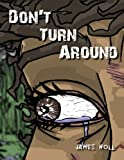 img - for Don't Turn Around: Illustrated Tales of the Strange and Unusual: Fourteen Short Stories of Murder, Madness, Monsters, Mayhem,Violence, and Vengeance, ... Prep, Tracker?s Travail, and Topher?s Ton book / textbook / text book