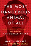 The Most Dangerous Animal of All: Searching for My Father . . . and Finding the Zodiac Killer