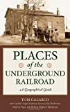 img - for Places of the Underground Railroad: A Geographical Guide [Hardcover] [2010] Tom Calarco, Cynthia Vogel, Kathryn Grover, Rae Hallstrom, Sharron L. Pope, Melissa Waddy- Thibodeaux book / textbook / text book