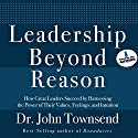 Leadership Beyond Reason: How Great Leaders Succeed by Harnessing the Power of Their Values, Feelings, and Intuition (       UNABRIDGED) by John Townsend Narrated by John Townsend