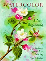 Watercolor: A New Beginning: A Holistic Approach to Painting Ebook & PDF Free Download