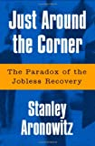 img - for Just Around The Corner: The Paradox Of The Jobless Recovery book / textbook / text book