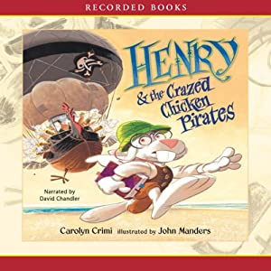 Henry and the Crazed Chicken Pirates | [Carolyn Crimi]