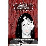 The 12th year awakening; Amelia Maylock (The Amelia Maylock books) ~ Jason Ellis
