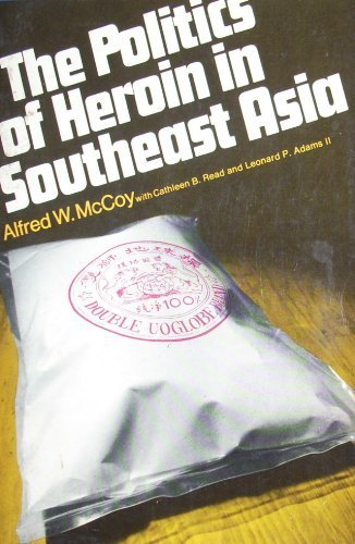 The Politics of Heroin in Southeast Asia: Alfred W. McCoy: 9780060903282: Amazon.com: Books
