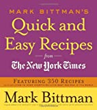 Mark Bittmans Quick and Easy Recipes from the New York Times: Featuring 350 recipes from the author of HOW TO COOK EVERYTHING and THE BEST RECIPES IN THE WORLD