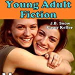 Writing Young Adult Fiction: For New Indie Writers and Authors: Transcend Mediocrity, Book 34   J. B. Snow,Casey Keller