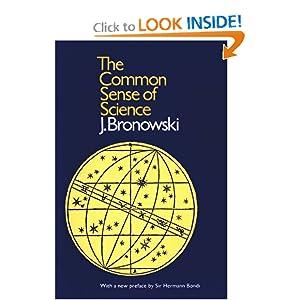 The Common Sense of Science - J. Bronowski