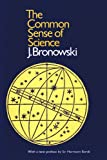 The Common Sense of Science (Harvard Paperbacks) (0674146514) by J. Bronowski