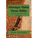 Always Take Your Rifle: And Other Hunting Stories ~ Sean Jeffries