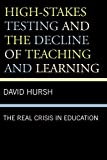 img - for High-Stakes Testing and the Decline of Teaching and Learning: The Real Crisis in Education (Critical Education Policy and Politics) book / textbook / text book