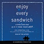 Enjoy Every Sandwich: Living Each Day as If It Were Your Last | Lee Lipsenthal