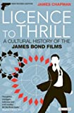James Chapman Licence to Thrill: A Cultural History of the James Bond Films (Cinema and Society)