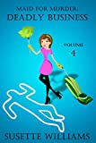 Maid for Murder: Deadly Business Volume #4 (Humorous Christian Cozy Mystery series)