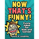 Books for Kids: Now That's Funny! (Funny Jokes for Kids): Jokes for Kids - Games & Puzzles - Kids Jokes - Jokes for Children ~ Johnny B. Laughing