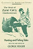 Acquista The Best of Zane Grey, Outdoorsman: Hunting and Fishing Tales (Classics of American Sport Series) [Edizione Kindle]