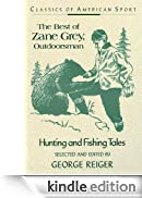The Best of Zane Grey, Outdoorsman: Hunting and Fishing Tales (Classics of American Sport Series) [Edizione Kindle]