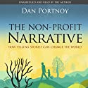The Non-Profit Narrative: How Telling Stories Can Change the World (       UNABRIDGED) by Dan Portnoy Narrated by Dan Portnoy