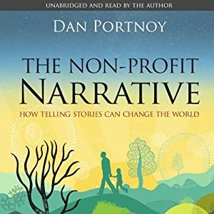 The Non-Profit Narrative: How Telling Stories Can Change the World | [Dan Portnoy]