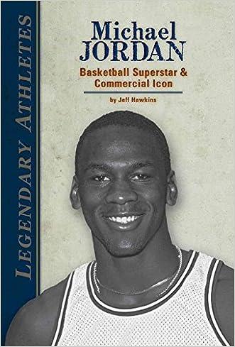 Michael Jordan: Basketball Superstar & Commercial Icon (Legendary Athletes)