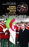 Global Security Watch - The Maghreb: Algeria, Libya, Morocco, and Tunisia