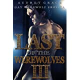 Last of the Werewolves III (Gay Werewolf Erotica)by Audrey Ellen Grace